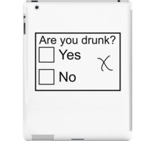 Are you drunk? iPad Case/Skin