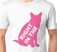 Right In The Pussy (tall, three words) Unisex T-Shirt