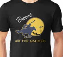 Brooms are for amatuers Unisex T-Shirt