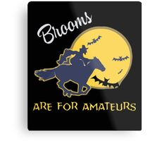 Brooms are for amatuers Metal Print