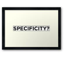 Specificity? Framed Print