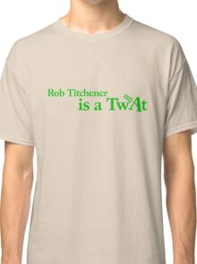'Rob Titchener Is a Twat' our tribute to the Archers villain Classic T-Shirt