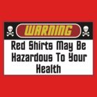 Warning Red Shirts May Be Hazardous ( Clothing & Stickers ) by PopCultFanatics