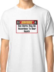 Warning Red Shirts May Be Hazardous ( Clothing & Stickers ) Classic T-Shirt