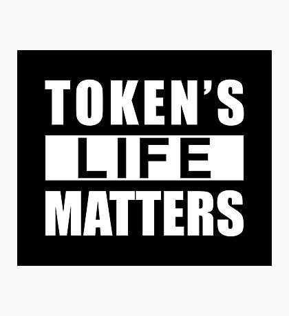 Token's life matters Photographic Print