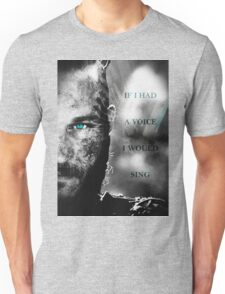 If I Had a Voice Unisex T-Shirt