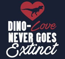 Dino - Love Never Goes Extinct - Dinosaurs Kids Tee