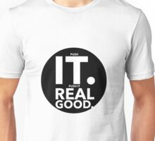 Push It Real Good Unisex T-Shirt