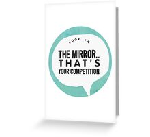 Look in the mirror Greeting Card