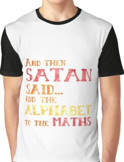 And Then Satan Said...Add the Alphabet to the Maths Funny Teacher Student Mathematics Graphic T-Shirt