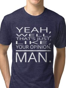 Your Opinion, Man. Tri-blend T-Shirt