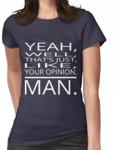 Your Opinion, Man. Womens Fitted T-Shirt