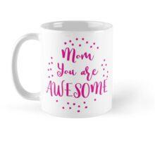 Mom, you are AWESOME Mug