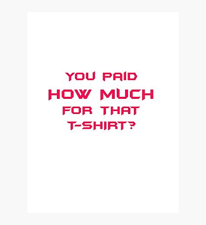 you paid how much? Photographic Print