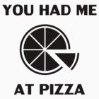 You Had Me At Pizza by honestlyanthony