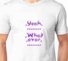 Yeah whatever Unisex T-Shirt