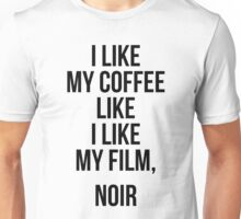 I Like My Coffee Like I Like My Film, Noir Unisex T-Shirt