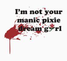 I'm Not Your Manic Pixie Dream Girl - Bloody by honestlyanthony