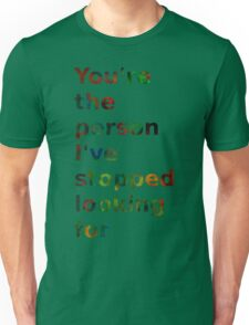You're the person I've stopped looking for Unisex T-Shirt