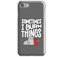 Sometimes I Burn Things Cat iPhone Case/Skin