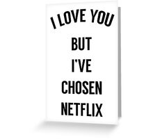 I Love You But I've Chosen Netflix Greeting Card