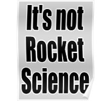 Rocket Science, 'It's not Rocket Science'. Easy, Not Difficult Poster