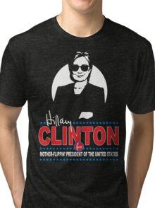 Hillary Clinton for Mother-Flippin' President Tri-blend T-Shirt