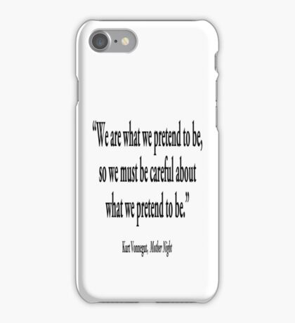 "PRETENCE; ""We are what we pretend to be, so we must be careful about what we pretend to be."" Kurt Vonnegut, Mother Night  iPhone Case/Skin"
