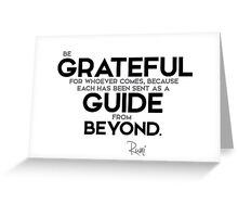 be grateful for whoever comes - rumi Greeting Card