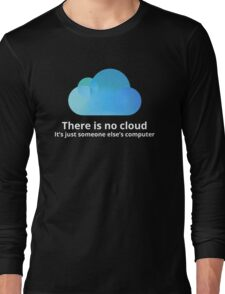 There is no cloud Long Sleeve T-Shirt
