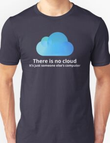 There is no cloud Unisex T-Shirt
