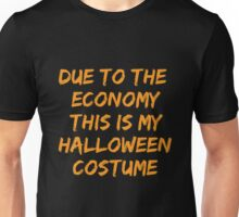 DUE TO ECONOMY, THIS IS MY HALLOWEEN COSTUME Unisex T-Shirt