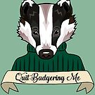 Quit Badgering by GlitterZombie