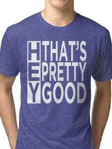 iDubbbzTV: Hey, that's pretty good Tri-blend T-Shirt