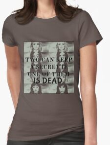 Two can keep a secret if one is dead Womens Fitted T-Shirt