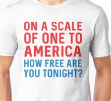 On a scale of one to America how free are you tonight? Unisex T-Shirt