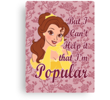 But I Can't Help it that I'm Popular Canvas Print