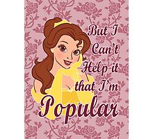 But I Can't Help it that I'm Popular Photographic Print