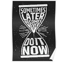 Sometimes later becomes never do it now Poster