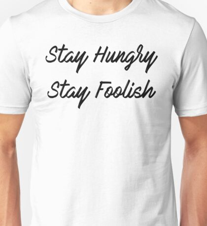 """Stay Hungry, Stay Foolish"" Unisex T-Shirt"
