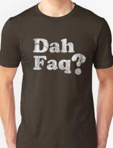Dah Faq? Unisex T-Shirt