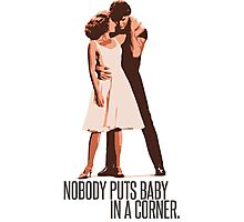 Dirty Dancing - Nobody Puts Baby in a Corner Photographic Print