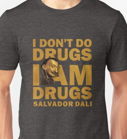 Salvador Dali , i am drugs Unisex T-Shirt