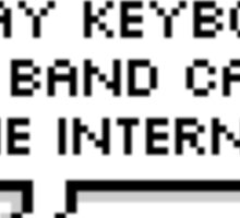 I play keyboard in a band called the internet Sticker