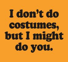 I DON'T DO COSTUMES by shirtual