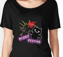 Perky Psycho Women's Relaxed Fit T-Shirt