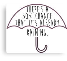 Mean Girls- There's a 30% Chance that it's Already Raining Canvas Print