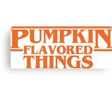Pumpkin Flavored Things Canvas Print