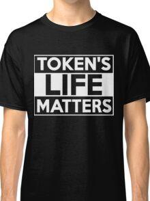 Token's Life Matters Shirt and Merchandise Classic T-Shirt