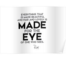 beautiful, fair and lovely is made for the eye - rumi Poster